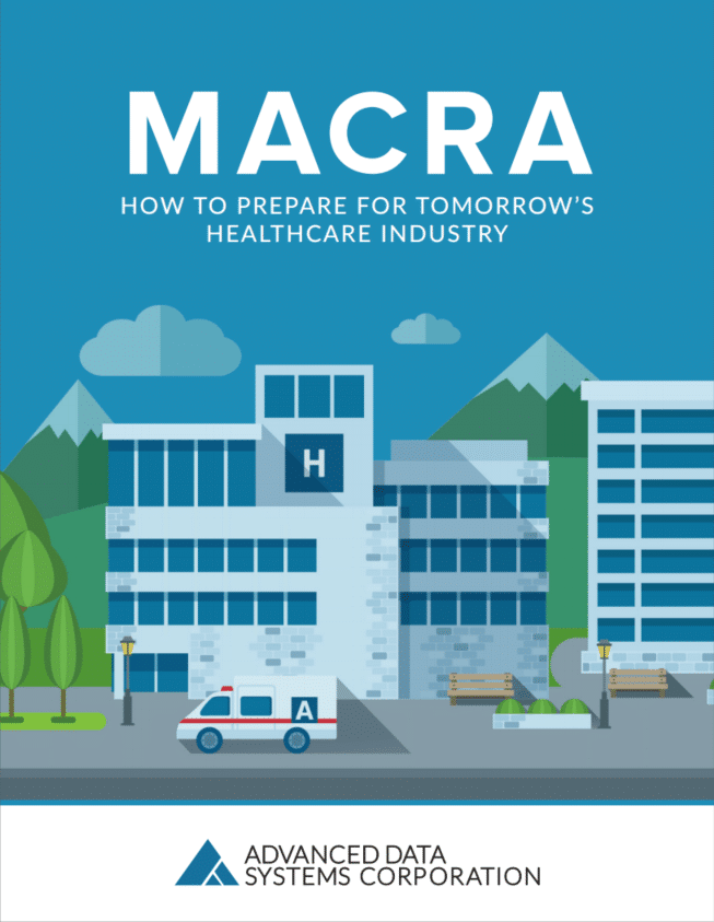 MACRA: How to Prepare for Tomorrow's Healthcare Industry.